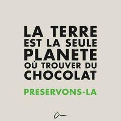 La terre est la seule planète où on trouve du chocolat.