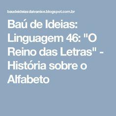 """Baú de Ideias: Linguagem 46: """"O Reino das Letras"""" - História sobre o Alfabeto"""