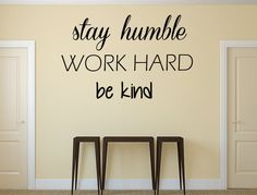 Stay Humble Work Hard Be Kind Vinyl Wall Decal
