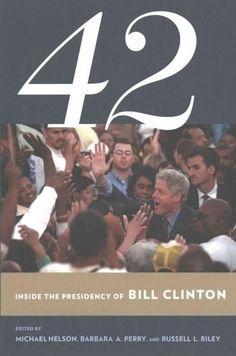 42: Inside the Presidency of Bill Clinton