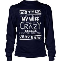 DONT MESS WITH ME - MY WIFE IS CRAZY #gift #ideas #Popular #Everything #Videos #Shop #Animals #pets #Architecture #Art #Cars #motorcycles #Celebrities #DIY #crafts #Design #Education #Entertainment #Food #drink #Gardening #Geek #Hair #beauty #Health #fitness #History #Holidays #events #Home decor #Humor #Illustrations #posters #Kids #parenting #Men #Outdoors #Photography #Products #Quotes #Science #nature #Sports #Tattoos #Technology #Travel #Weddings #Women