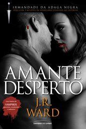 Amante Desperto (Irmandade da Adaga Negra - vol. 3) - J.R. Ward http://dicalivros.blogspot.com/2012/02/resenha-amante-desperto-jr-ward.html#links