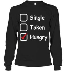 Single Taken Hungry Sassy Long Sleeve Outfit Women Funny Sayings Long Sleeve Womens