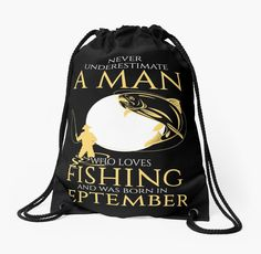 Never underestimate a man who loves fishing and was born in September Never Underestimate, Drawstring Backpack, Fishing, September, Backpacks, Bags, Handbags, Backpack, Peaches