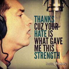 Eminem - Lyrics - Thanks cuz your hate is what gave me this strength - Eminem Lyrics, Eminem Rap, Eminem Quotes, Rapper Quotes, Rap Lyrics, Song Quotes, Life Quotes, Eminem Tattoo, Movie Quotes