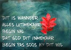 Afrikaanse Inspirerende Gedagtes & Wyshede: Dit is wanneer alles utmekaar begin val dat God di. Inspirational Qoutes, Motivational Words, I Love You God, Gods Love, Worship Quotes, Afrikaanse Quotes, Truth Of Life, Religious Quotes, Bible Verses Quotes