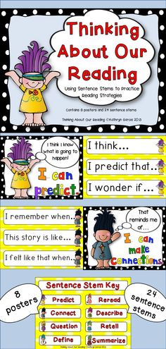 'Thinking About Our Reading' posters and sentence stems are designed to help you introduce and practice the skills needed by young readers to understand the text that they hear and read. The skills include:   Making and Adjusting Predictions  Making Connections  Asking Questions  Defining New Words  Rereading to Check Understanding   Describing and Visualizing  Retelling in Sequence  Summarizing     $