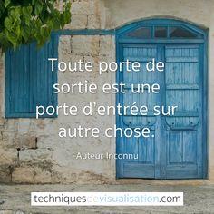 Auteur Inconnu - Toute porte de sortie est une porte d'entrée sur autre chose. #citation #inspirante #pensée #positive #proverbe #porte