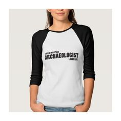 This is what an archaeologist looks like shirt