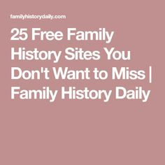 25 Free Family History Sites You Don't Want to Miss | Family History Daily