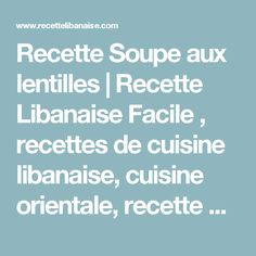 Recette Soupe aux lentilles   Recette Libanaise Facile , recettes de cuisine libanaise, cuisine orientale, recette du liban, recettes gateaux