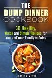 The Dump Dinner Cookbook: 30 Healthy, Quick and Simple Recipes for You and Your Family to Enjoy (Recipes for Busy People) - http://howtomakeastorageshed.com/articles/the-dump-dinner-cookbook-30-healthy-quick-and-simple-recipes-for-you-and-your-family-to-enjoy-recipes-for-busy-people/