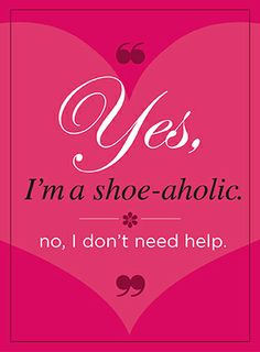 Yes I'm a shoe-aholic • No, I don't need help.
