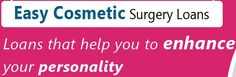 Unsecured cosmetic surgery loans are gathering the desired financial solution, you will motivation in the state of  foundation the money.