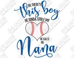So There's This Boy He Kinda Stole My Heart He Calls Me Nana Baseball Heart Custom DIY Vinyl Shirt Decal Cutting File in SVG, EPS, DXF,…