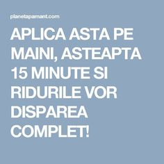 APLICA ASTA PE MAINI, ASTEAPTA 15 MINUTE SI RIDURILE VOR DISPAREA COMPLET! Good To Know, Maine, Romania, Hands, Beauty, Diet, Tips And Tricks, Beauty Illustration