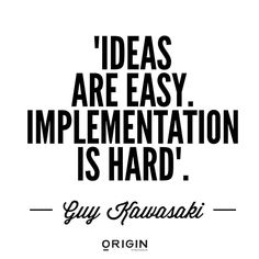 Such a great quote and definitely true if you can nail the implementation and execution success will be around the corner! by originfeel