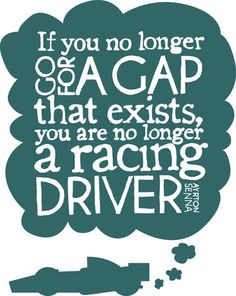 "Ayrton Senna. Go for the ""gap"" in life, and extend beyond to achieve.."