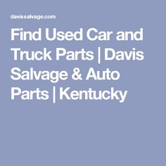Find Used Car and Truck Parts | Davis Salvage & Auto Parts | Kentucky