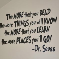 Quote:  I love this quote by Dr. Seuss, I actually have it framed in my children's playroom.