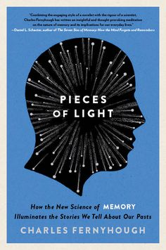 Pieces of Light - How the New Science of Memory Illuminates the Stories We Tell About Our Past    Charles Fernyhough