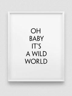 Oh baby it's a wild world print / / zwart-wit door spellandtell