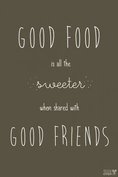Food food is all the sweeter when shared with good friends! Love this food quote! Badass Quotes, Lunch Quotes, Party Food Quotes, Restaurant Quotes, Foodie Quotes, Cooking Quotes, Cooking Humor, Cooking Hacks, Dia Del Amigo