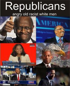 Republicans...angry old racist white men? Those who do not vote for Obama are not racist, just people who can think for themselves and don't blindly follow Hollywood and the media.