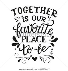 "Hand lettering typography family poster. Romantic family quote "" Together is our favorite place to be"". For wedding or family posters, prints, cards. Vector family typography"