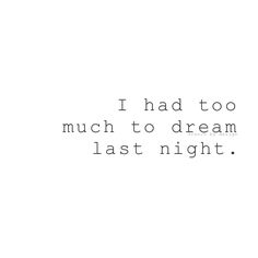 I had too much to dream last night ❥