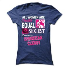 All women are created equal but the sexiest become a Christian Clergy #tee #teeshirt. BUY NOW => https://www.sunfrog.com/LifeStyle/All-women-are-created-equal-but-the-sexiest-become-a-Christian-Clergy.html?60505