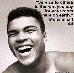 """Service to others is the rent you pay for your room here on earth."" - #MuhammadAli"
