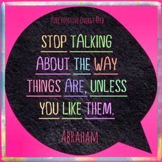 Pare de falar do jeito que as coisas são, a menos que voce goste delas.