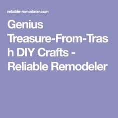 Genius Treasure-From-Trash DIY Crafts - Reliable Remodeler