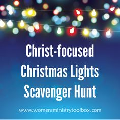 Search out Christ-focused Christmas lights in this unique scavenger hunt. Youth or Women's Ministry Christmas fellowship or Christmas party.