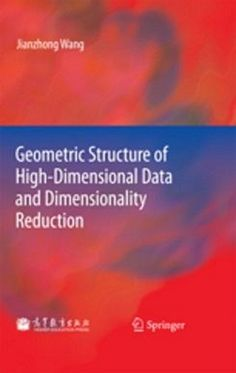 Geometric structure of high-dimensional data and dimensionality reduction with 91 figures / Jianzhong Wang