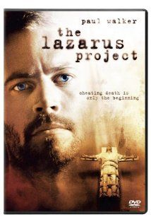 The Lazarus Project (2008) Ben thought his life was over when he was sentenced to death by lethal injection. But following his execution, he awakens to a whole new world. Whether he's truly back from the dead -- or never died in the first place -- remains a mystery.  Paul Walker, Piper Perabo, Brooklynn Proulx...suspense