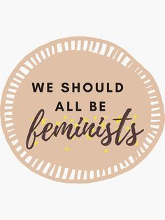 """""""We should all be feminists feminism equality"""" Sticker by Michaela-S 