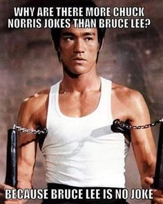 Why are there more Chuck Norris jokes than Bruce Lee