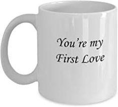 You're My First Love White Mugs - Funny Valentine Coffee Mugs - Porcelain White, Best Office Tea Mug