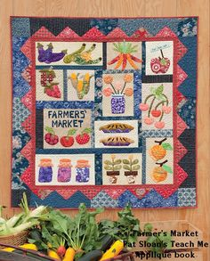 Pat Sloan Farmer's Market Quilt - Inspired by visits to my grandmother who worked at the local Farmer's market. It's a magical place. In my book http://www.patsloan.biz/product/pat-sloan-s-teach-me-to-applique-fusible-applique-that-s-soft-and-simple