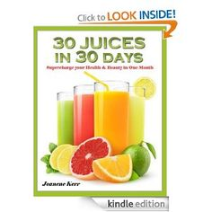 30 Juices in 30 Days: Juicing Recipes for Health and Beauty