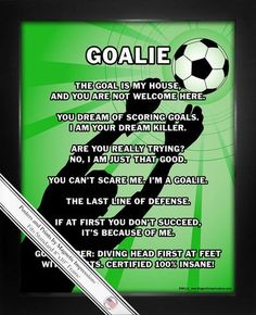 """Soccer Goalie PosterPrint captures the competitive attitude of soccer goalies. Funnyquotes like, """"Goalkeeper: Diving head first at feet with cleats. Certified 100% insane!"""" will inspire your soccer"""