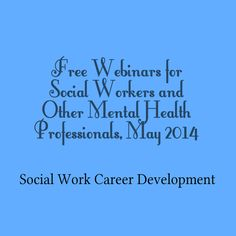 Free Webinars for Mental Health Professionals, May 2014 by Social Work Career Development