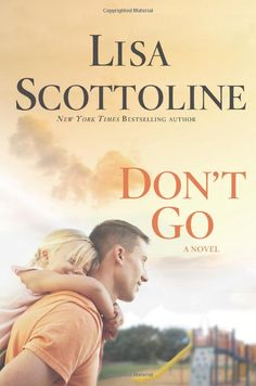 Don't Go by Lisa Scottoline. Well-written. Classic Scottoline. Good story.