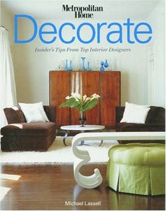 """Metropolitan Home: DECORATE"" by Michael Lassell (New Orleans home on the cover designed by Brian Bockman, photograph by Paula Illingsworth)"
