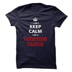 Can not keep calm I am a NANOSYSTEMS ENGINEER - #tshirt upcycle #sweatshirt for girls. THE BEST => https://www.sunfrog.com/Names/Can-not-keep-calm-I-am-a-NANOSYSTEMS-ENGINEER.html?68278