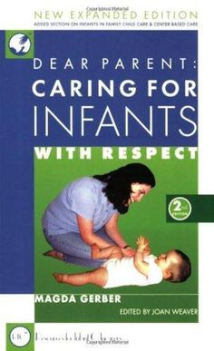 Dear Parent: Caring for Infants with Respect by Magda Gerber.  Years of thoughtful observation and experience to help parents see a baby's capabilities and needs. A comprehensive guide to parenting with care and respect.