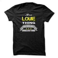 Its a LOUIE thing.-7557E5 - #sister gift #retirement gift