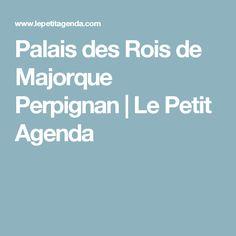 Palais des Rois de Majorque Perpignan | Le Petit Agenda